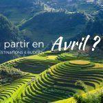 Où voyager en Avril ? Inspirations et budget
