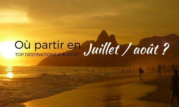 Où voyager en Juillet et Août? Inspirations et budget